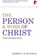 Person and Work of Christ: Understanding Jesus (Christian Doctrine In Historical Perspective Series) eBook