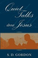 Quiet Talks About Jesus (Authentic Digital Classics Series) eBook