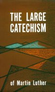 The Large Catechism (Authentic Digital Classics Series) eBook