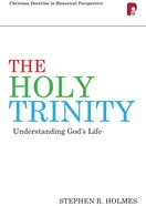 Holy Trinity, The: Understanding God's Life (Christian Doctrine In Historical Perspective Series) eBook