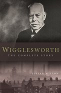 Wigglesworth: The Complete Story eBook