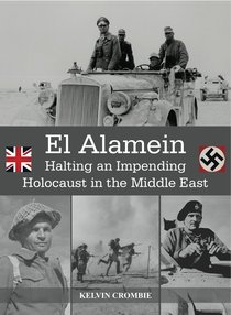 El Alamein: Halting An Impending Holocaust in the Middle East