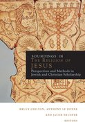 Soundings in the Religion of Jesus: Perspectives and Methods in Jewish and Christian Scholarship Hardback