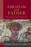 Abraham Our Father (Paul In Critical Contexts Series) Hardback