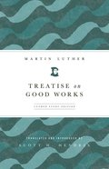 Treatise on Good Works Luther Paperback