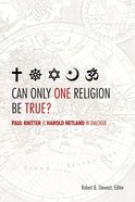 Can Only One Religion Be True? Paperback