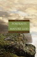 Portraits of a Mature God: Choices in Old Testament Theology Hardback