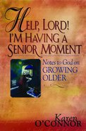 Help, Lord! I'm Having a Senior Moment Paperback
