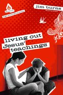 Living Out Jesus' Teachings (Uncommon Youth Ministry Series)