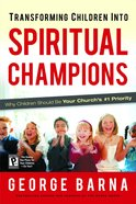 Transforming Children Into Spiritual Champions Hardback