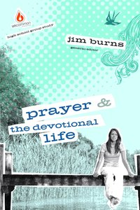 Prayer & the Devotional Life (High School) (Uncommon Youth Ministry Series)