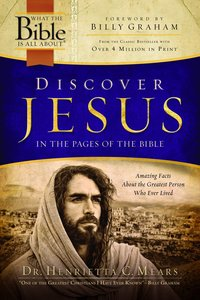 What the Bible is All About: Discover Jesus in the Pages of the Bible