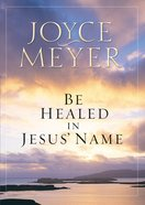 Be Healed in Jesus' Name Paperback