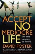 Accept No Mediocre Life Paperback