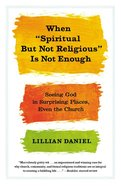 "When ""Spiritual But Not Religious"" is Not Enough Paperback"