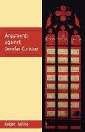 Arguments Against Secular Culture Paperback
