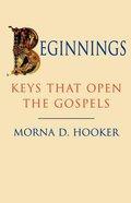 Beginnings: Keys That Open the Gospels Paperback