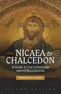 From Nicaea to Chalcedon (2nd Edition)