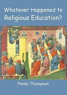 Whatever Happened to Religious Education? Paperback