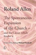 The Spontaneous Expansion of the Church: And the Causes Which Hinder It Paperback