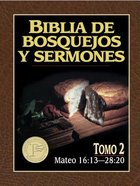 Biblia De Bosquejos Y Sermones #02: Mateo 16:13-28:20 (Posb #02: Matthew 16:13-28:20) (#02 in Preachers Outline & Sermon Bible Series)
