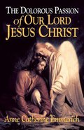 Dolorous Passion of Our Lord Jesus Christ Paperback