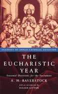 The Eucharistic Year (Classics Of Anglo-catholic Devotions Series)