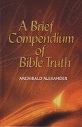 Brief Compendium of Bible Truth Hardback