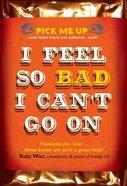 I Feel So Bad I Can't Go on Paperback