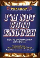 I'm Not Good Enough (Pick Me Up Series) Paperback