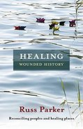 Healing Wounded History Paperback