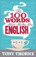 The 100 Words That Make the English Paperback