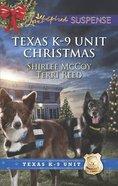 Texas K-9 Unit Christmas: Holiday Hero & Rescuing Christmas (Texas K-9 Unit) (Love Inspired Suspense Series) Mass Market