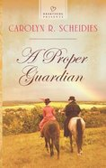 A Proper Guardian (#1057 in Heartsong Series)
