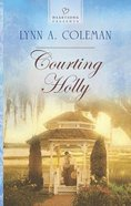 Courting Holly (#1062 in Heartsong Series) Mass Market