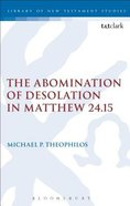 The Abomination of Desolation in Matthew 24. 15 (Library Of New Testament Studies Series) Paperback