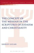 The Concept of the Messiah in the Scriptures of Judaism and Christianity (Library Of Second Temple Studies Series) Paperback