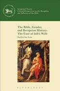 The Bible, Gender, and Reception History (Library Of Hebrew Bible/old Testament Studies Series) Hardback