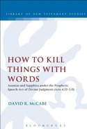 How to Kill Things With Words (Library Of New Testament Studies Series) Paperback