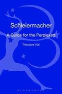 Schleiermacher (Guides For The Perplexed Series) Hardback
