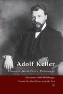 Adolf Keller: Ecumenist, World Citizen, Philanthropist (1872-1963) Paperback