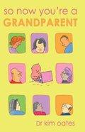 So Now You're a Grandparent Paperback