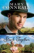 Stuck Together (#03 in Trouble In Texas Series) Paperback