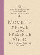 Moments of Peace in the Presence of God: Morning and Evening Edition Hardback