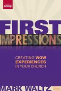 First Impressions: Creating Wow Experiences in Your Church Paperback