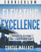 Elevating Excellence: Secrets to Closing the Leadership Gap (Dvd Curriculum) Pack
