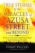 True Stories of the Miracles of Azusa Street and Beyond Paperback