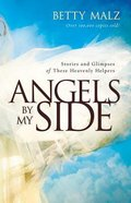 Angels By My Side: Stories and Glimpses of These Heavenly Helpers Paperback