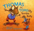 Thomas the Toadilly Terrible Bully Hardback