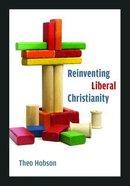 Reinventing Liberal Christianity Hardback
